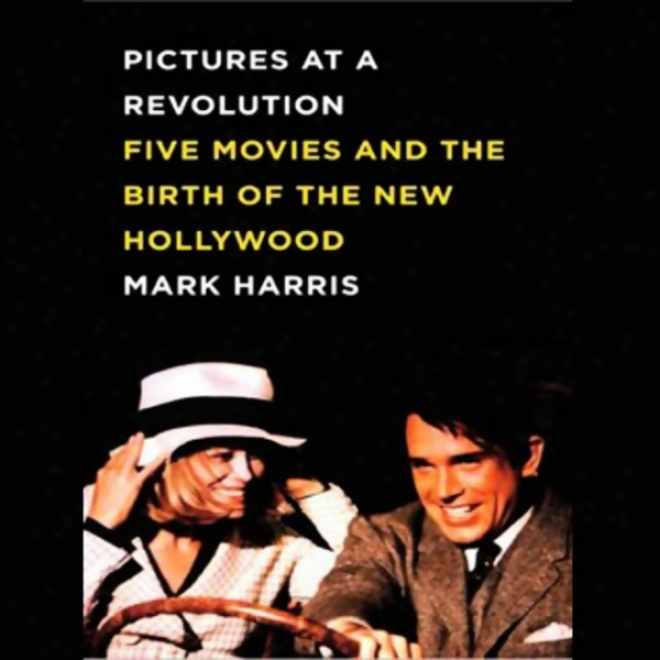 Pictures At A Revolution: Five Movies And The Birth Of The New Hollywood (unabridged)