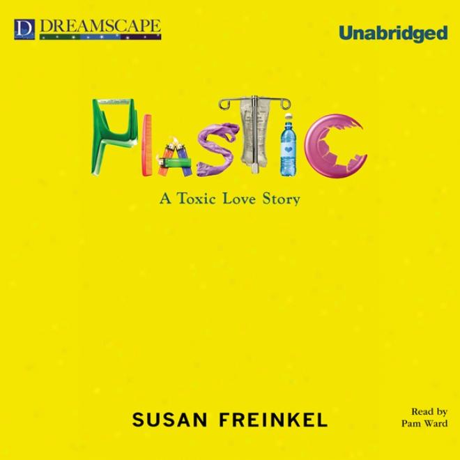 Plastic: A Toxic Love Story (unabridged)