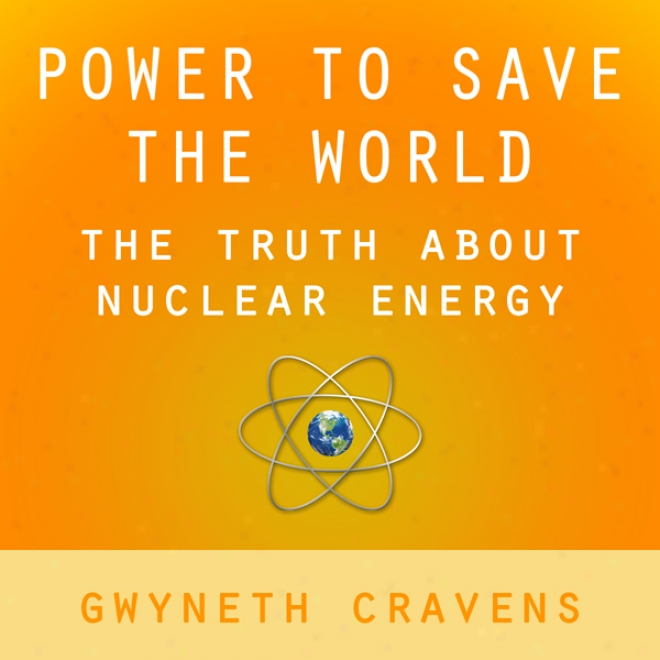 Power To Save The World: The Honesty About Nuclear Energy (unabridged)