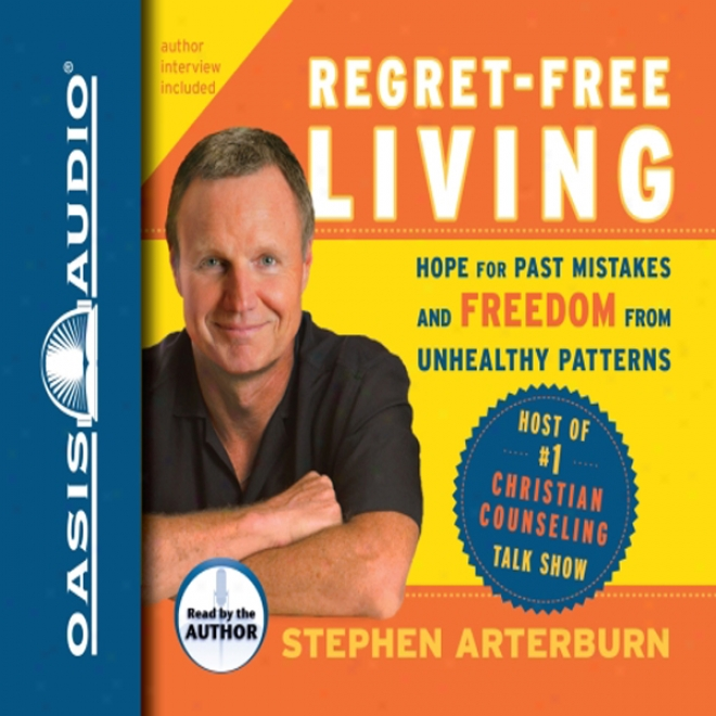 Regret-free Living: Hope For Past Mistakes And Freedom From Unhealthy Patterns (unabridged)