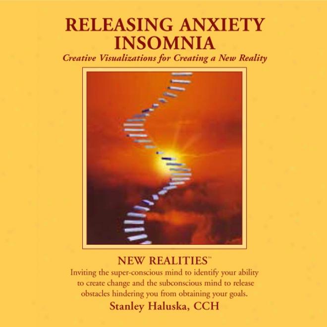 Releasing Anxiety / Insomnia: Creative Visualizations Into Self Empowerment And Spirituql Identity (unabridged)
