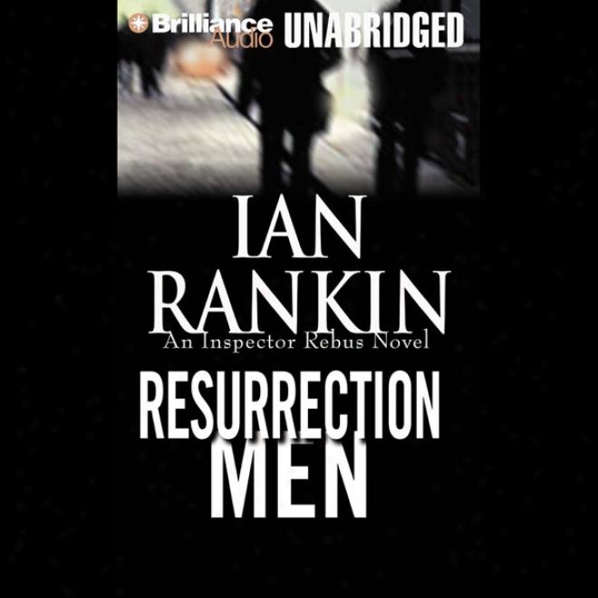Resrurection Men:-An Inspeftor Rebus Novel (unabridged)