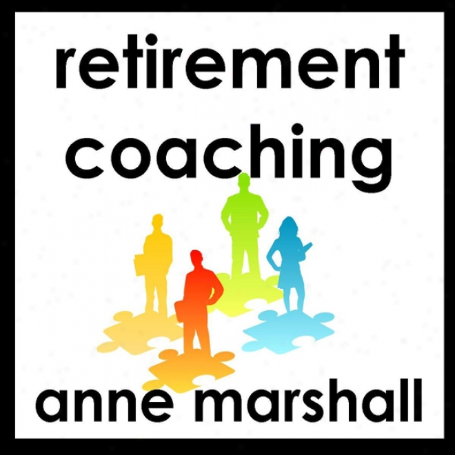 Retirement Coaching: 20 Minutes On Awakening Passion And Purpose In Retirement (unabridged)