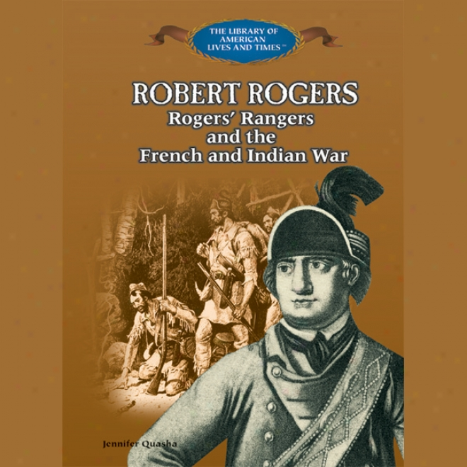 Robert Rogers: Rogers' Rangers And The French And Indian War (unabridged)