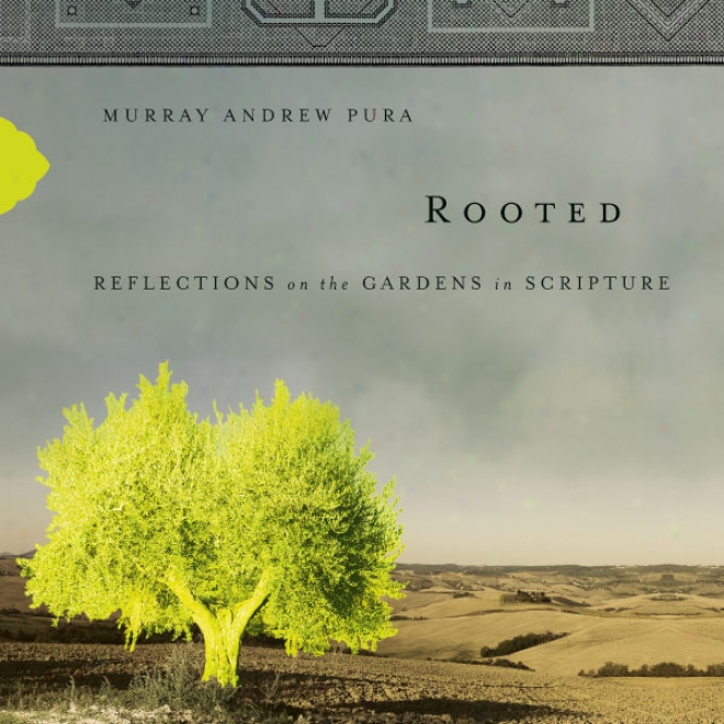 Rooted: Reflections On The Gardens In Scripture (unabridged)