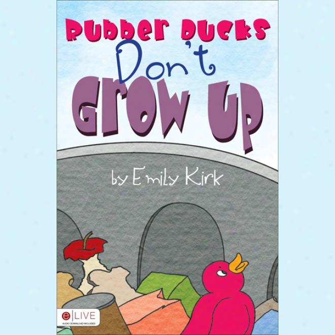 Rubber Ducks Don't Grow Up (unabridged)