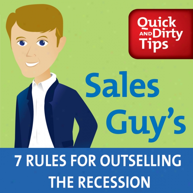 Sales Guy's 7 Rules For Outselling The Recession (unabridged)