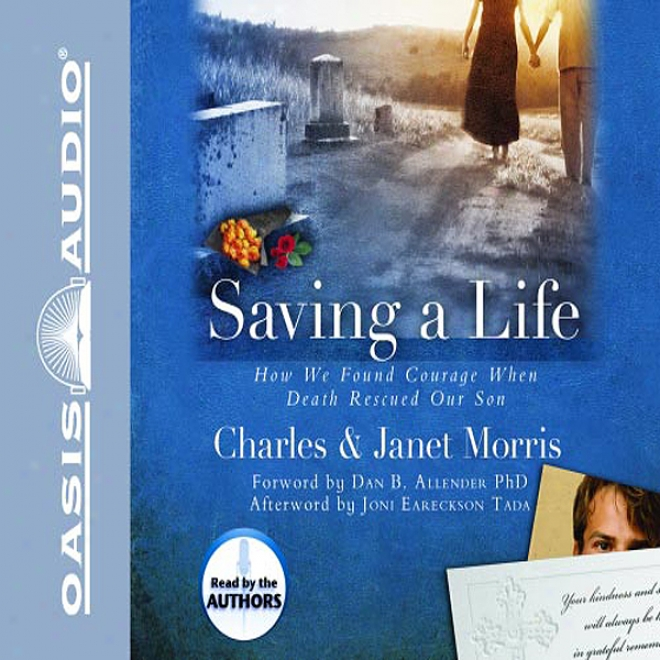 Saving A Life: How We Found Courage When Death Rescued Our Son (unabridged)