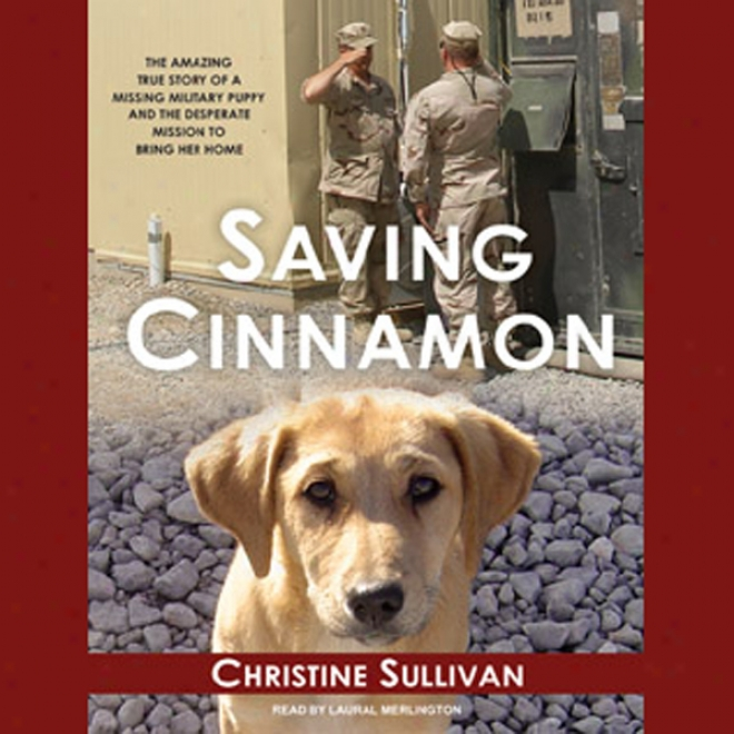 Saving Cinnamon: The Amazing True Story Of A Missing Military Puppy (unabridged)