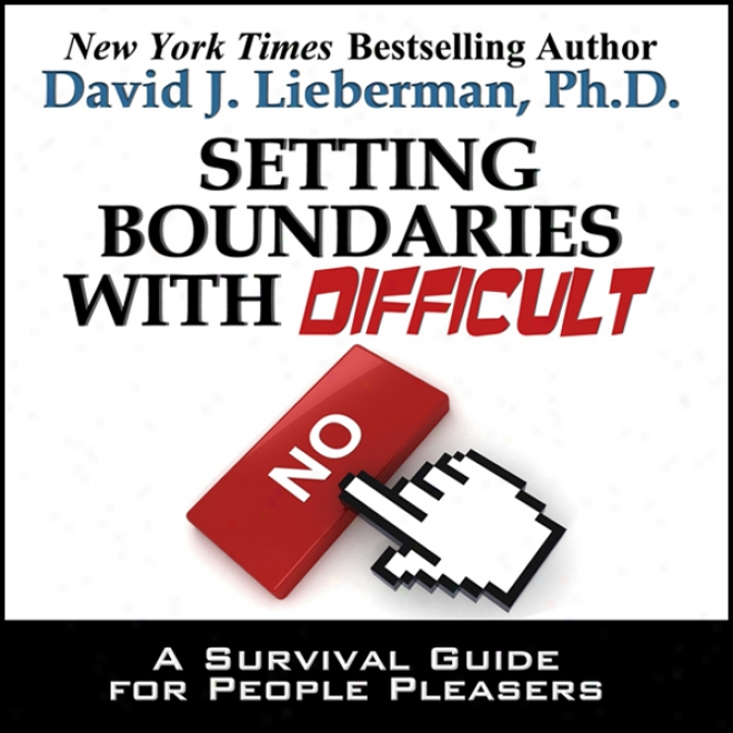 Setting Boundaries With Difficult People: A Survival Guide For People Pleasers (unabridged)