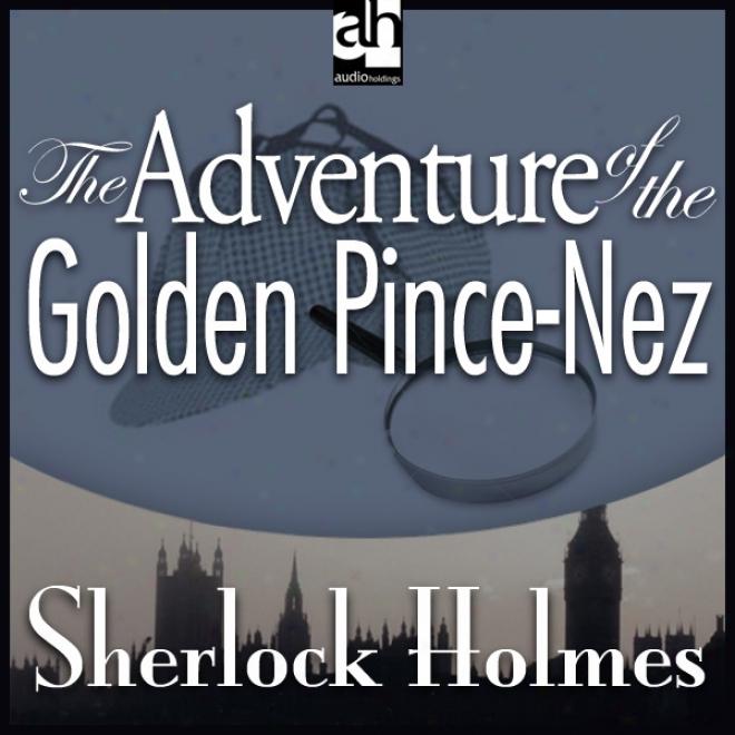 Sherlock Holmes: The Adventure Of The Golden Pince-nez (unabridged)