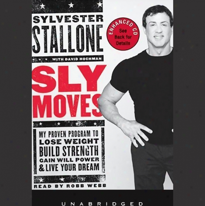 Sly Moves: My Proven Program To Lose Weight, Build Vigor , Gain Will Power & Live Your Dream (unnabridged)