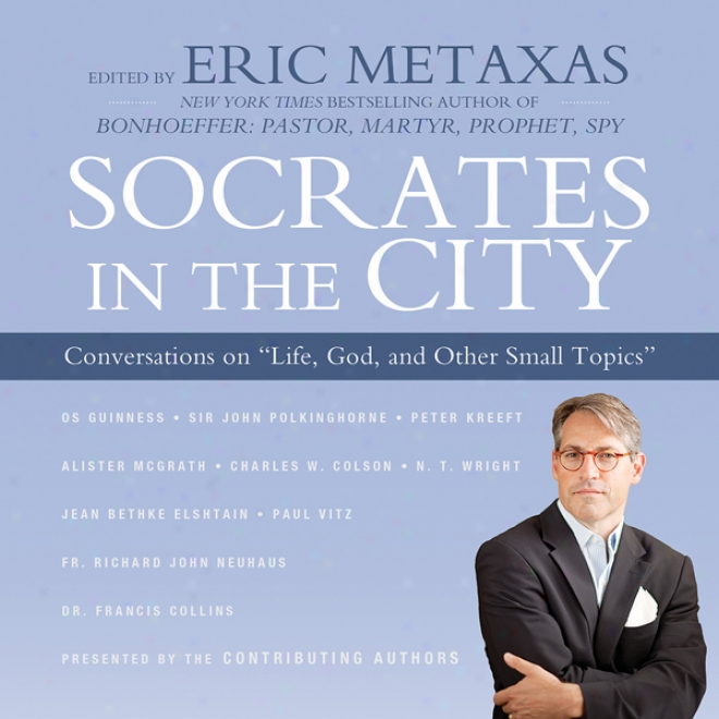 Socrates In The City: Conversations On 'life, God, And Other Small Topic'