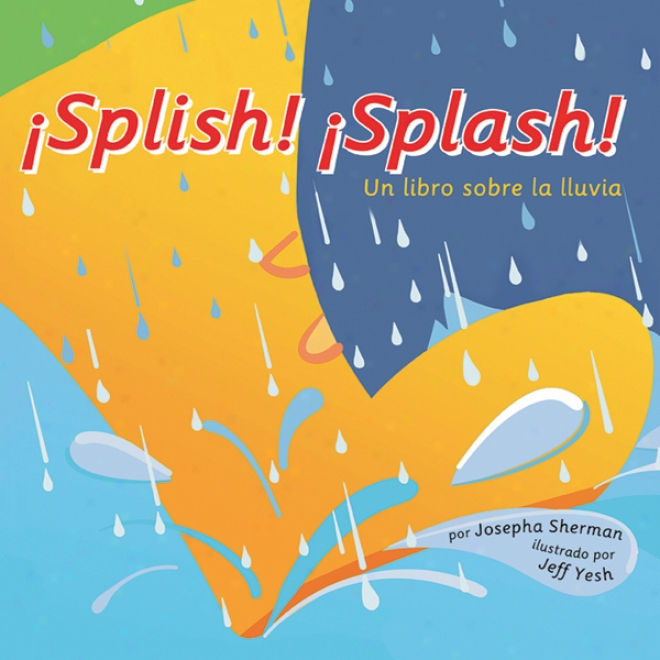 Splish! Splash! Un Libro Sobre La Lluvia (splish! Splash!: A Book About Rain)