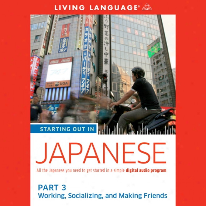 Starting Out In Japanese: Part 3: Working, Socializing, And Making Friends (unabridged)