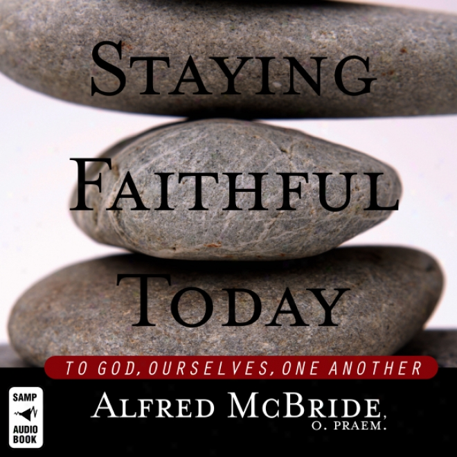 Stayiing Faithful Today: To God, Ourselves, One Another (unabridged)