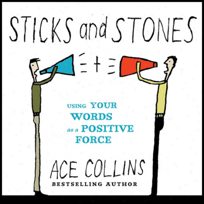 Sticks And Stones: Using Your Words Being of the kind which A Positive Force (unabridged)