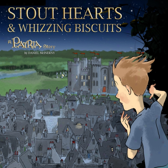 Stout Hearts & Whizzing Bicuits: A Patria Story (unnabridged)