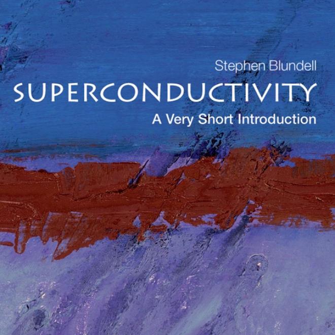 Superconductivity: A Very Short Introduction (unabridged)