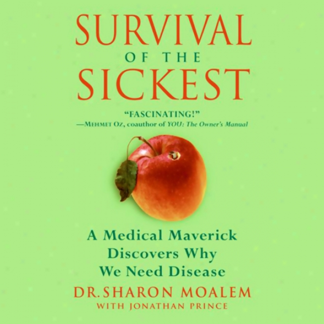Survival Of The Sickest A Medical Maverick Discovers Why We Need Diseaes (unabridged)