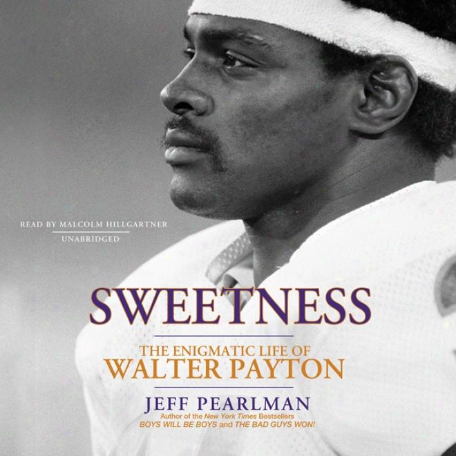 Sweetness: The Enigmatic Life Of Walter Payton (unabridged)