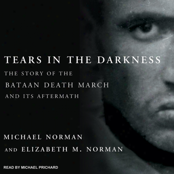 Tears In The Darkness: The Story Of The Bataan Death March And Its Aftermath (unabridged)