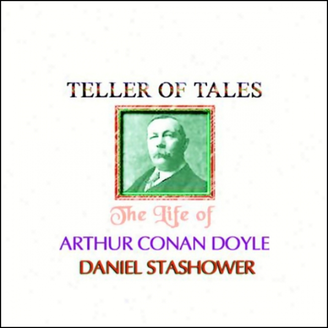Tellee Of Tales: The Life Of Arthur Conan Doyle (unabridged)