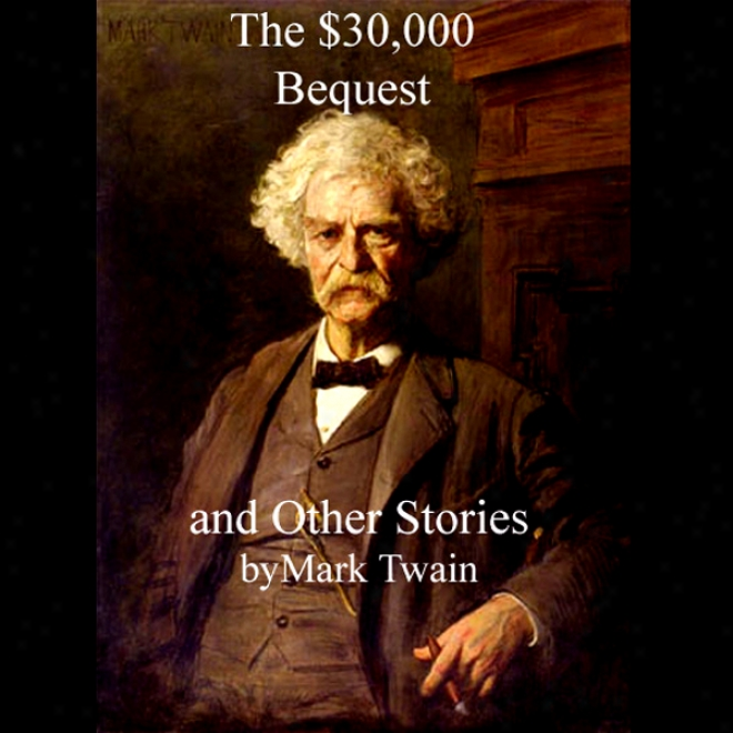 The $30,000 Bequest And Other Stkries (unabridged)