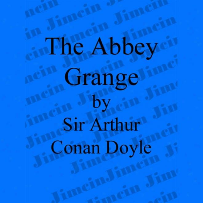 The Adventure Of The Abbey Grange (unabridged)