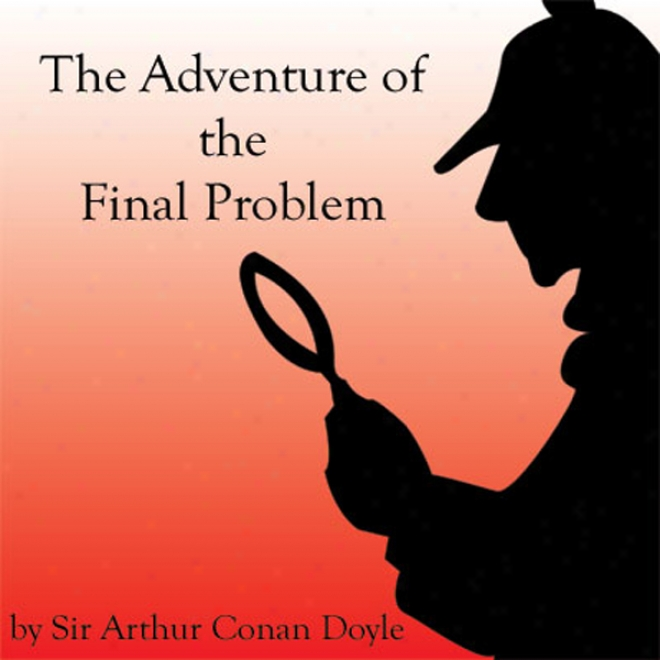 The Adventure Of The Final Problem (unabridged)