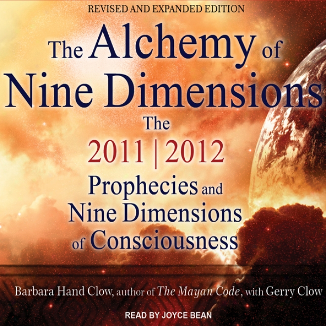 The Alchemy Of Nine Dimensions: The 2011/2012 Prophecies And Nine Dimensions Of Consciousness (unabridged)