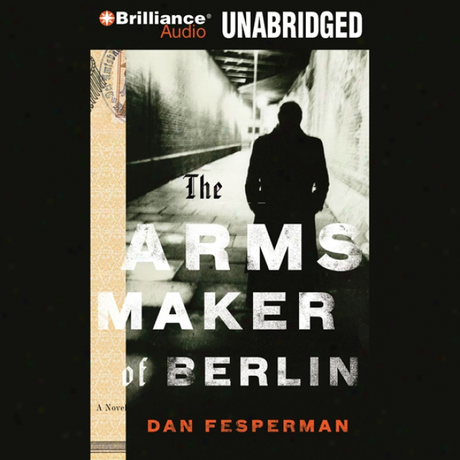 The Arms Maker Of Berlin (unabridged)
