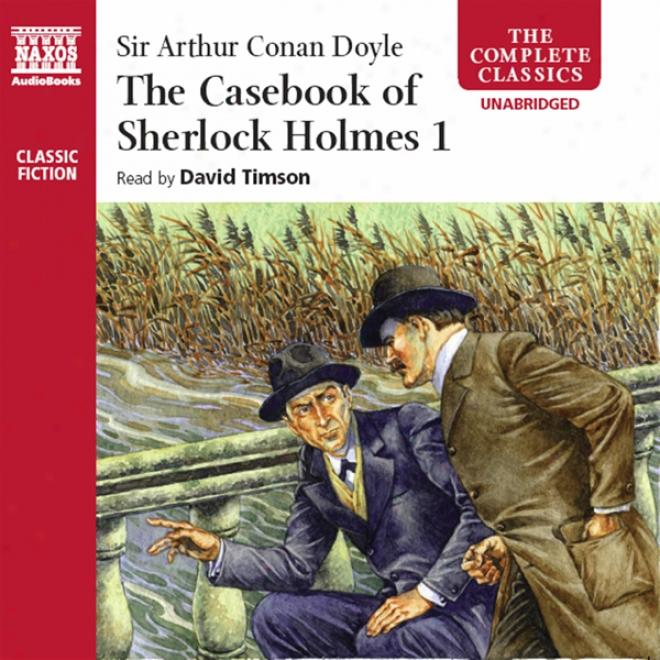 The Casebook Of Sjrlock Holmes, Volume I (unabridged)