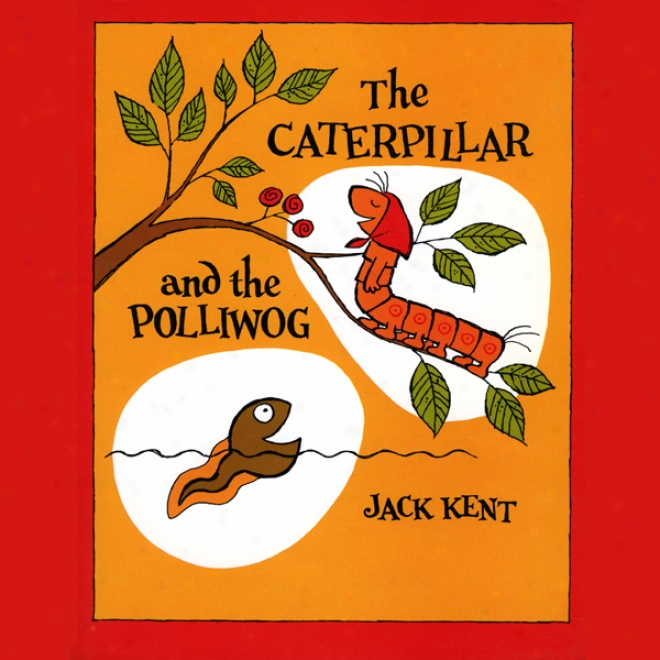 The Caterpillar And The Polliwog (unabridged)