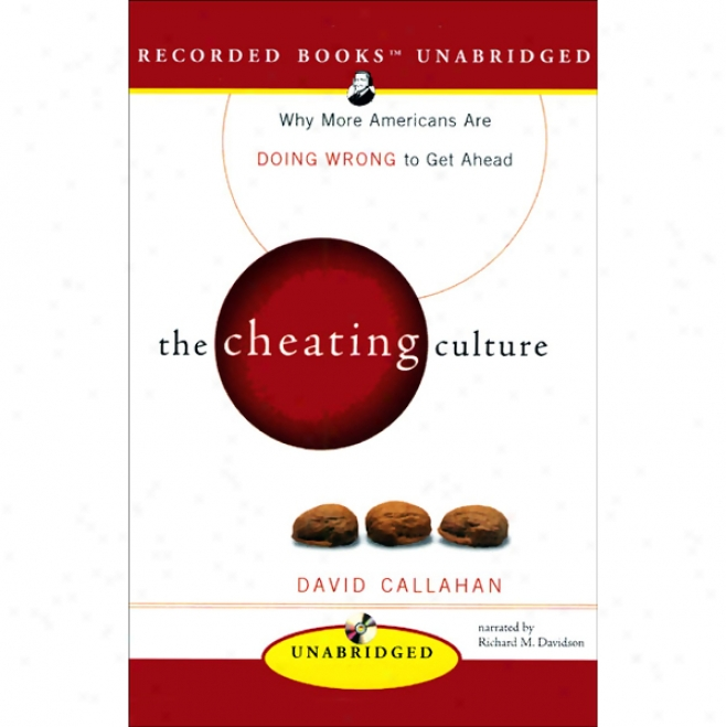 The Cheating Culture: Why More Americans Are Doing Wrong To Get Onward (unabridged)