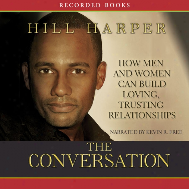 The Conversation: How Black Men And Women Can Build Loving, Trusting Relationships (unabridged)