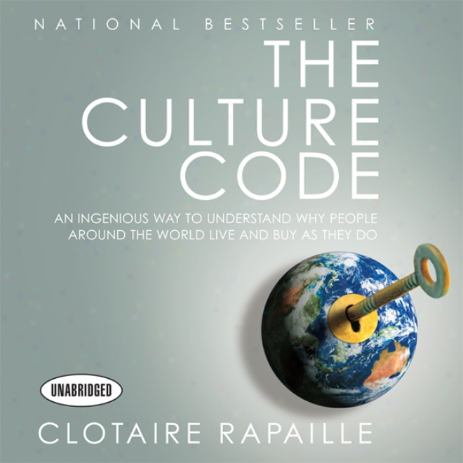 The Culture Code: An Ingenious Way To Understand Why People Around The World Live And Buy As They Do (unabridged)