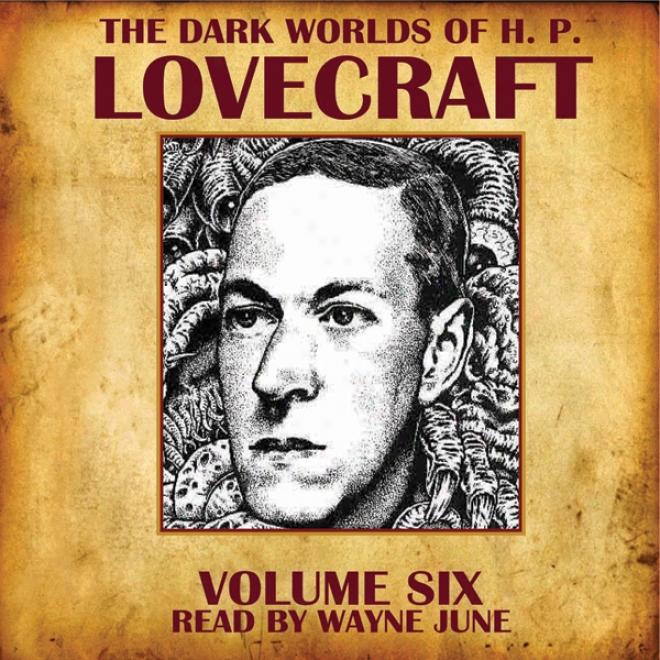The Dark Worlds Of H. P. Lovecraft, Volume Six