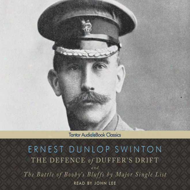 The Defence Of Duffer's Drift: And The Battle Of Booby's Bluffs By Major Single List (unabridged)
