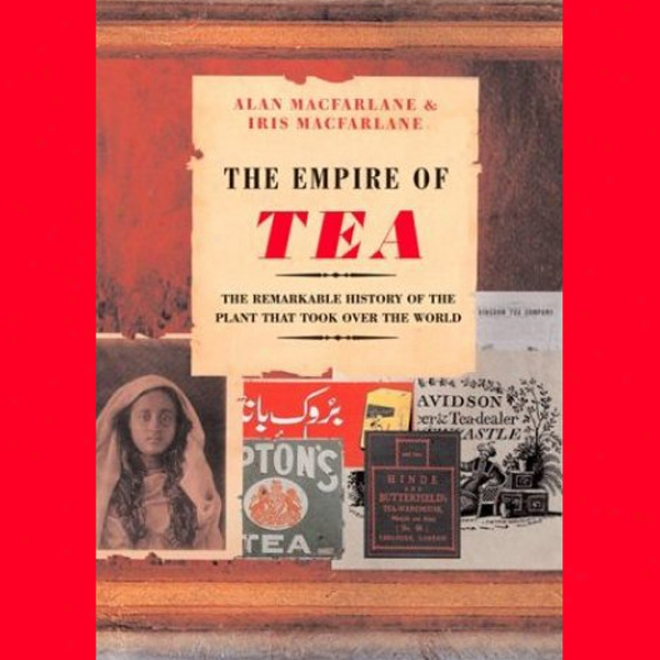 The Empire Of Tea: The Remarkable History Of The Plant That Took vOer The World (unabridged)