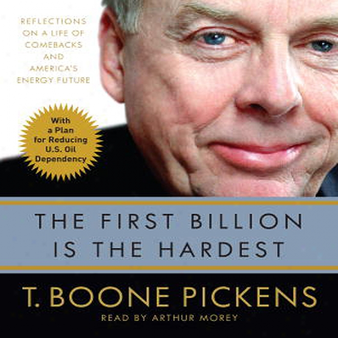 The Chief Billion Is The Hardest: Reflections On A Life Of Comebacks And America's Energy Future (unabridged)