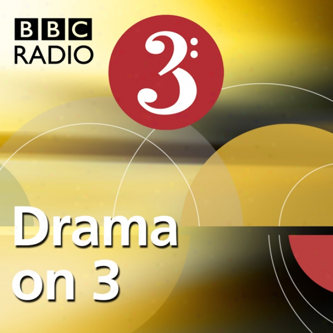 The First Day Of The Rest Of My Life (bbc Radio 3: Drama On 3)