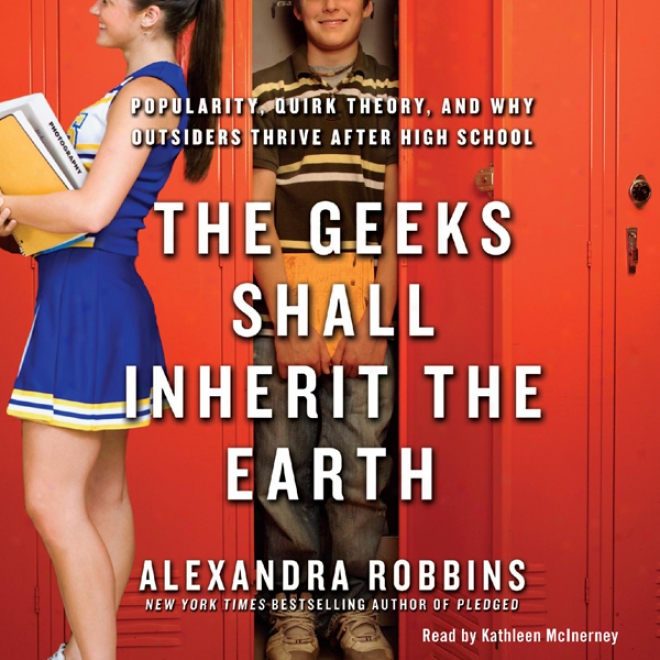 The Geeks Shall Get from ancestors The Earth: Popularity, Quirk Theory, And Wherefore Outsiders Thrive After High Schook (unabridged)