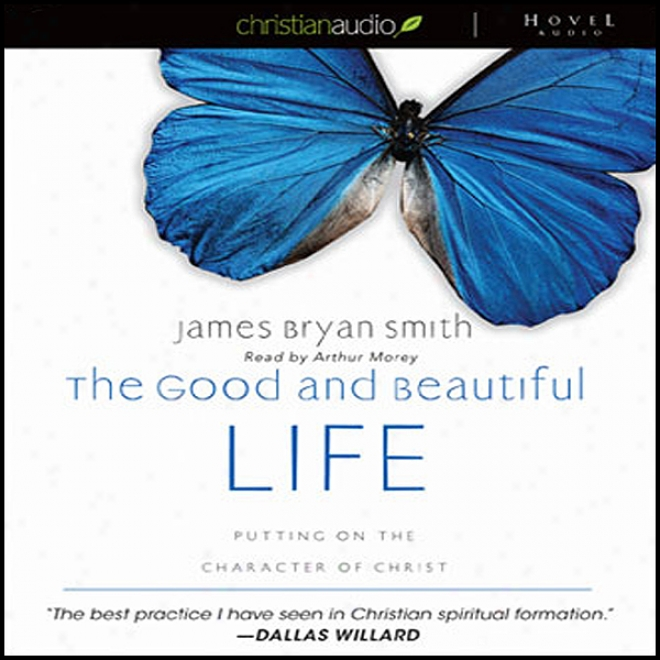The Abundance And Beautiful Lif3: Putting On The Character Of Christ (unabridged)