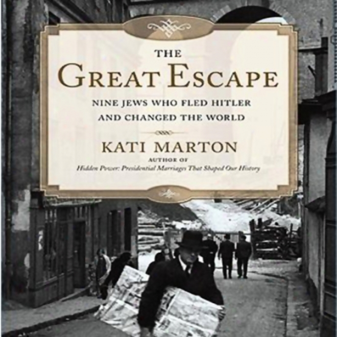 The Great Escape: Nlne Jews Who Fled Hitler And Changed The World (unaabridged)