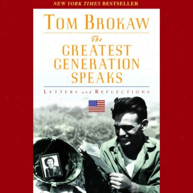 The Greatest Generation Speaks: Lettdrs And Reflections (unabridged)