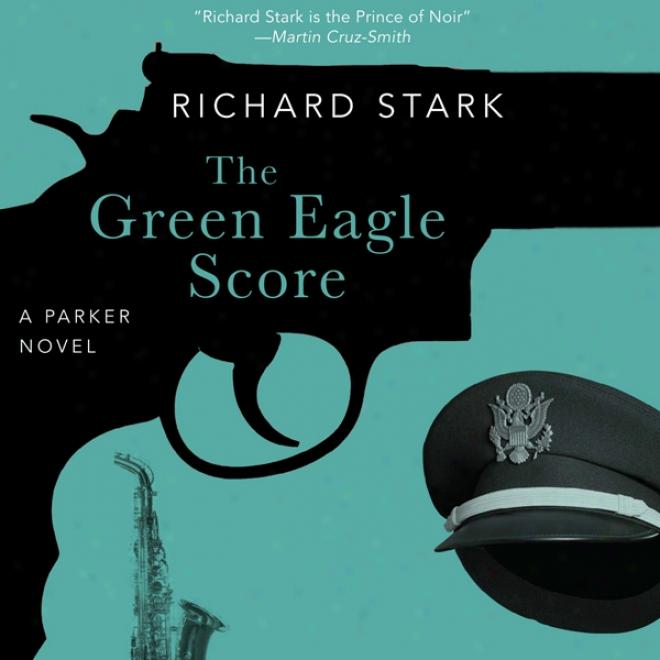 The Green Eagle Score A Parker Novel (unabridged)