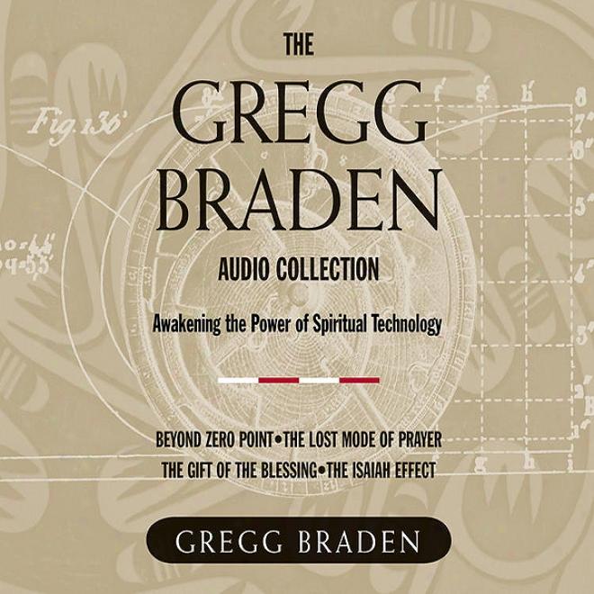 The Gregg Braden Audio Collection (unabridged)
