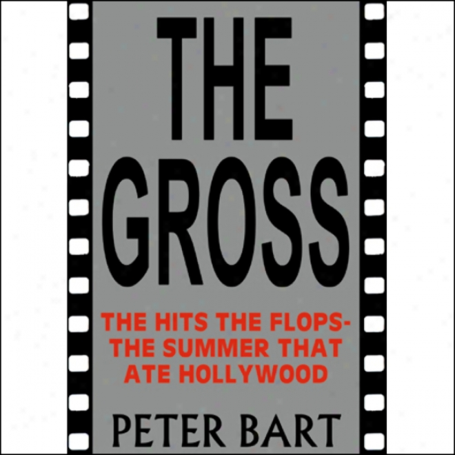Tye Gross: The Hits, The Flops: The Summer That Ate Hollywood (unabridged)