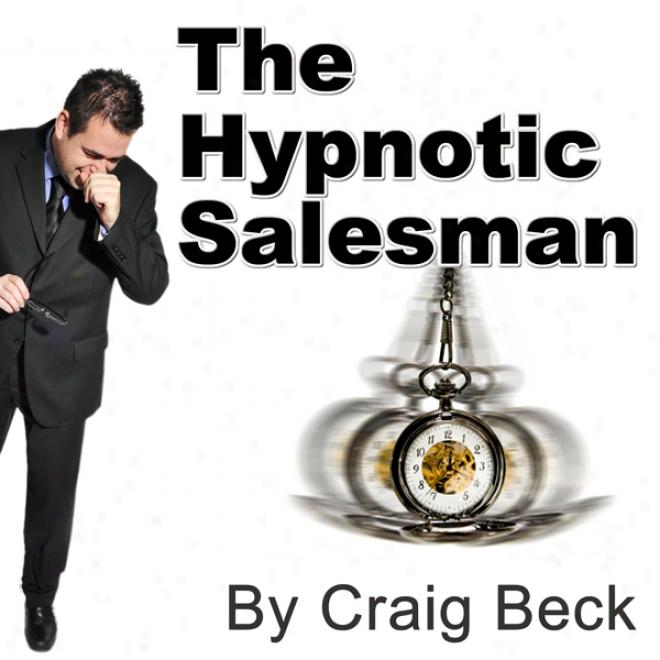 The Hypnotic Salesman: Subliminal Sales Techniques